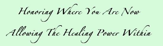 Honoring where you are now, allowing the healing power within